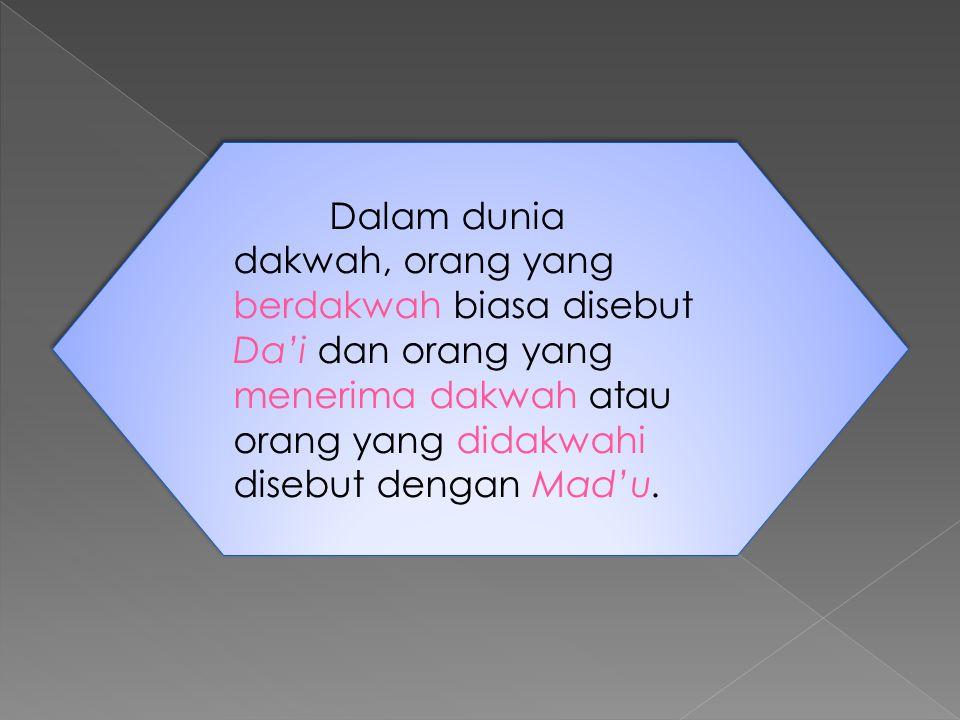 Dalam dunia dakwah, orang yang berdakwah biasa disebut Da'i dan orang yang menerima dakwah atau orang yang didakwahi disebut dengan Mad'u.