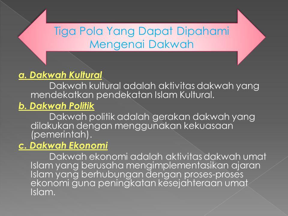 a. Dakwah Kultural Dakwah kultural adalah aktivitas dakwah yang mendekatkan pendekatan Islam Kultural. b. Dakwah Politik Dakwah politik adalah gerakan