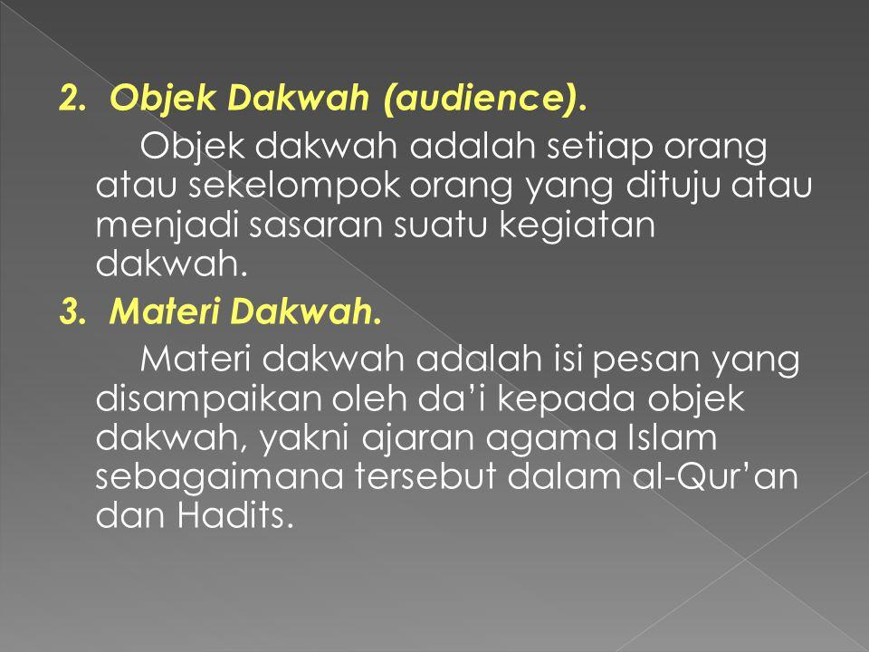 2. Objek Dakwah (audience). Objek dakwah adalah setiap orang atau sekelompok orang yang dituju atau menjadi sasaran suatu kegiatan dakwah. 3. Materi D