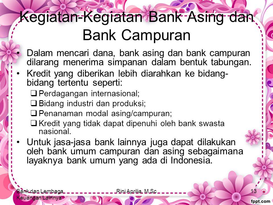 Kegiatan-Kegiatan Bank Asing dan Bank Campuran Dalam mencari dana, bank asing dan bank campuran dilarang menerima simpanan dalam bentuk tabungan.