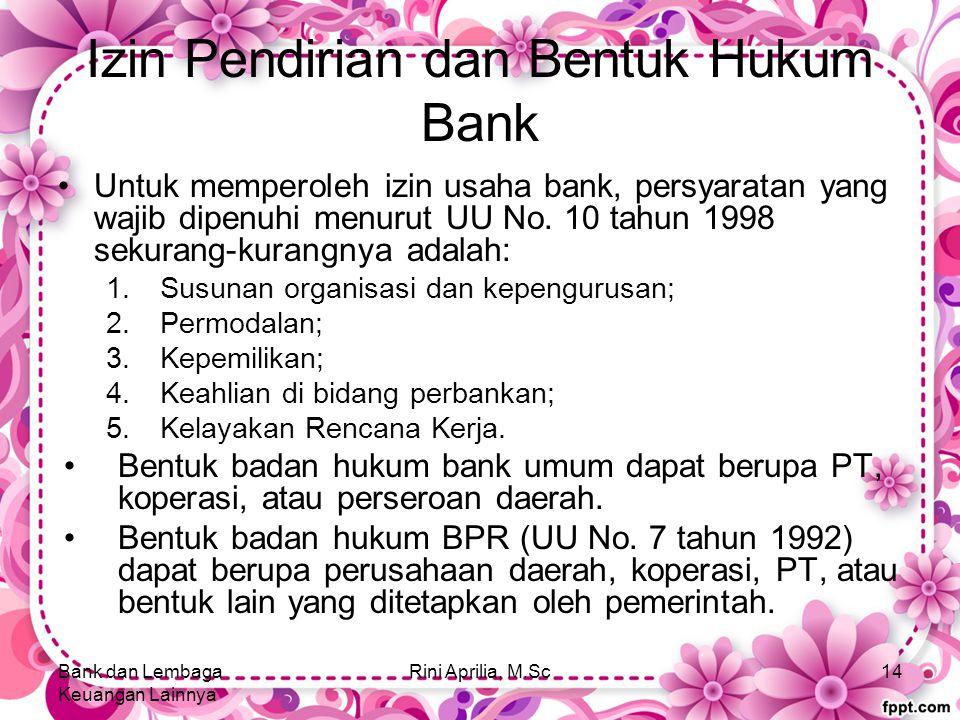 Izin Pendirian dan Bentuk Hukum Bank Untuk memperoleh izin usaha bank, persyaratan yang wajib dipenuhi menurut UU No. 10 tahun 1998 sekurang-kurangnya