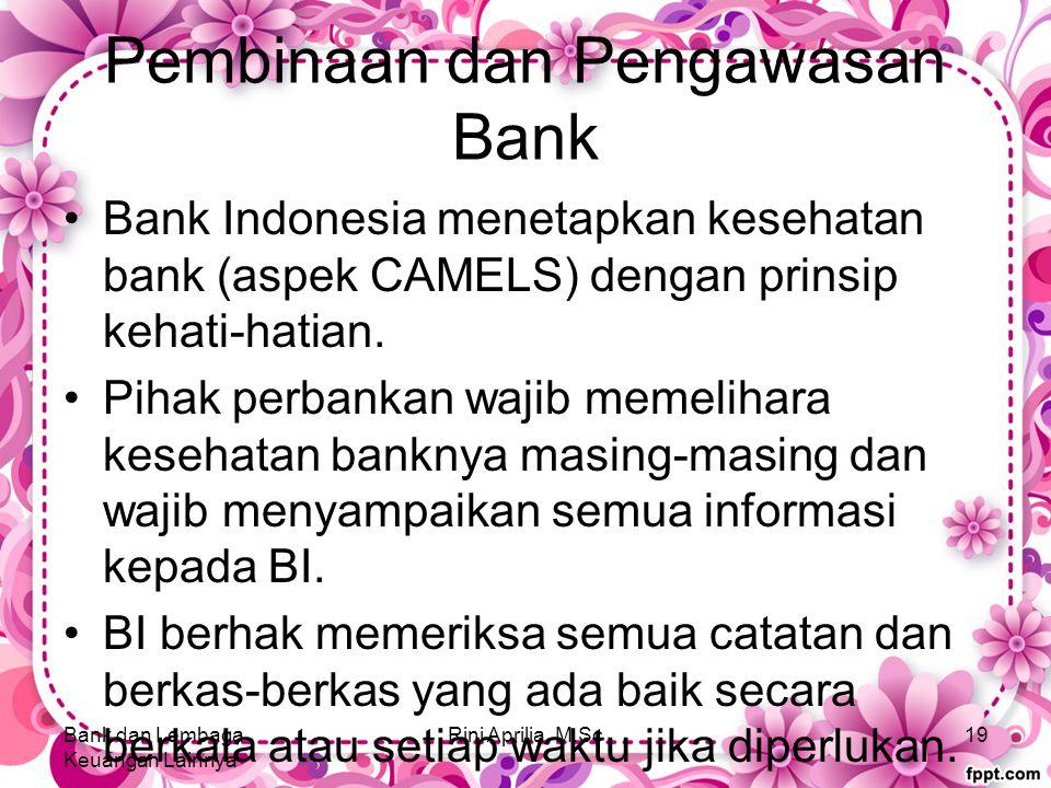 Pembinaan dan Pengawasan Bank Bank Indonesia menetapkan kesehatan bank (aspek CAMELS) dengan prinsip kehati-hatian.
