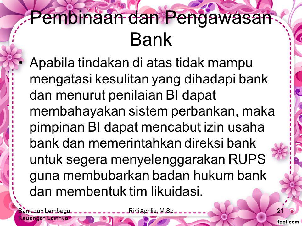Pembinaan dan Pengawasan Bank Apabila tindakan di atas tidak mampu mengatasi kesulitan yang dihadapi bank dan menurut penilaian BI dapat membahayakan