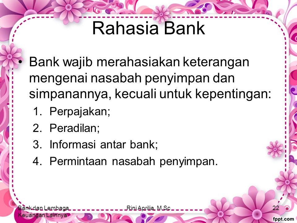 Rahasia Bank Bank wajib merahasiakan keterangan mengenai nasabah penyimpan dan simpanannya, kecuali untuk kepentingan: 1.Perpajakan; 2.Peradilan; 3.Informasi antar bank; 4.Permintaan nasabah penyimpan.