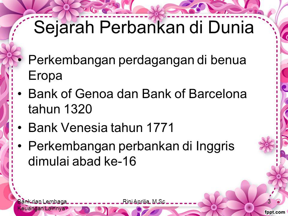 Sejarah Perbankan di Dunia Perkembangan perdagangan di benua Eropa Bank of Genoa dan Bank of Barcelona tahun 1320 Bank Venesia tahun 1771 Perkembangan perbankan di Inggris dimulai abad ke-16 Bank dan Lembaga Keuangan Lainnya Rini Aprilia, M.Sc3