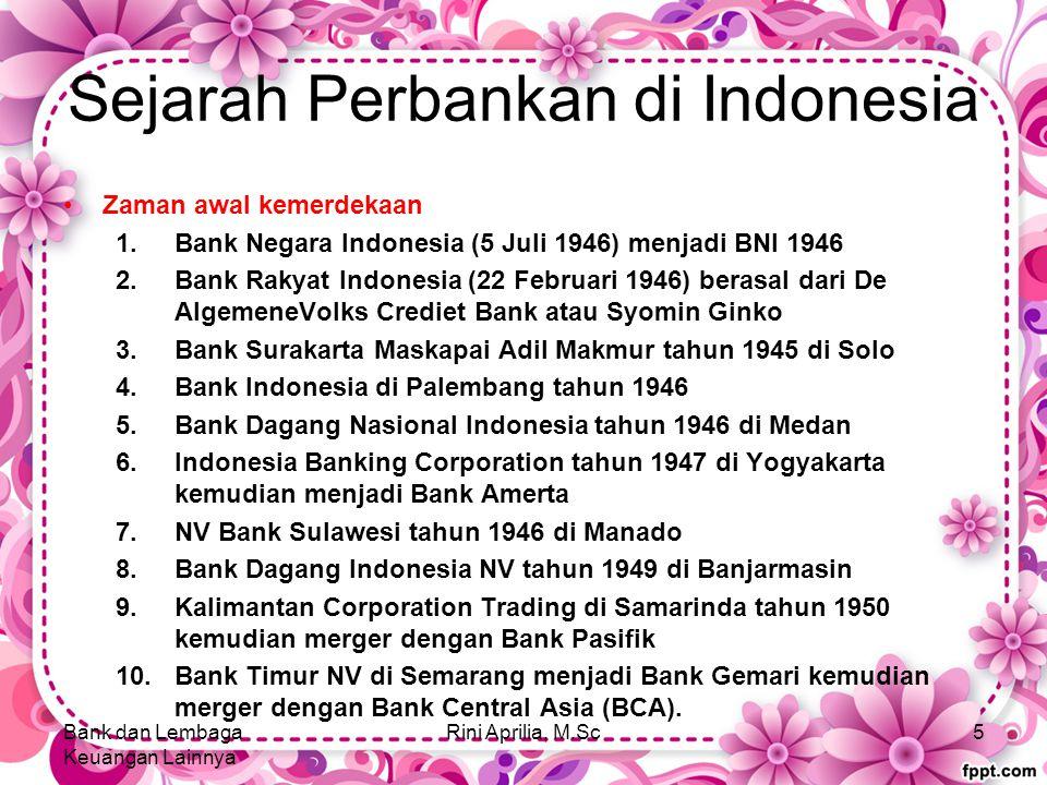 Sejarah Perbankan di Indonesia Zaman awal kemerdekaan 1.Bank Negara Indonesia (5 Juli 1946) menjadi BNI 1946 2.Bank Rakyat Indonesia (22 Februari 1946) berasal dari De AlgemeneVolks Crediet Bank atau Syomin Ginko 3.Bank Surakarta Maskapai Adil Makmur tahun 1945 di Solo 4.Bank Indonesia di Palembang tahun 1946 5.Bank Dagang Nasional Indonesia tahun 1946 di Medan 6.Indonesia Banking Corporation tahun 1947 di Yogyakarta kemudian menjadi Bank Amerta 7.NV Bank Sulawesi tahun 1946 di Manado 8.Bank Dagang Indonesia NV tahun 1949 di Banjarmasin 9.Kalimantan Corporation Trading di Samarinda tahun 1950 kemudian merger dengan Bank Pasifik 10.Bank Timur NV di Semarang menjadi Bank Gemari kemudian merger dengan Bank Central Asia (BCA).