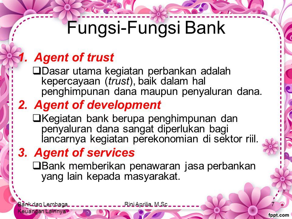 Fungsi-Fungsi Bank 1.Agent of trust  Dasar utama kegiatan perbankan adalah kepercayaan (trust), baik dalam hal penghimpunan dana maupun penyaluran dana.