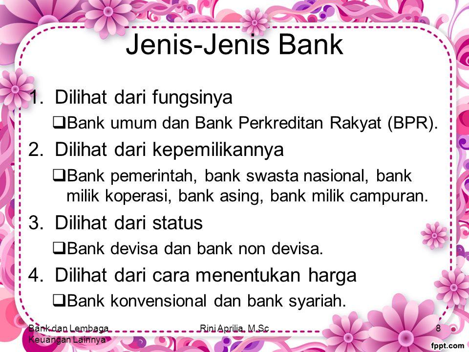 Jenis-Jenis Bank 1.Dilihat dari fungsinya  Bank umum dan Bank Perkreditan Rakyat (BPR).