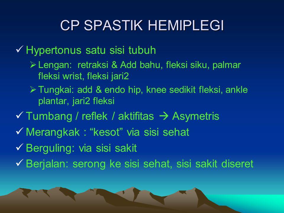CP SPASTIK HEMIPLEGI Hypertonus satu sisi tubuh  Lengan: retraksi & Add bahu, fleksi siku, palmar fleksi wrist, fleksi jari2  Tungkai: add & endo hi