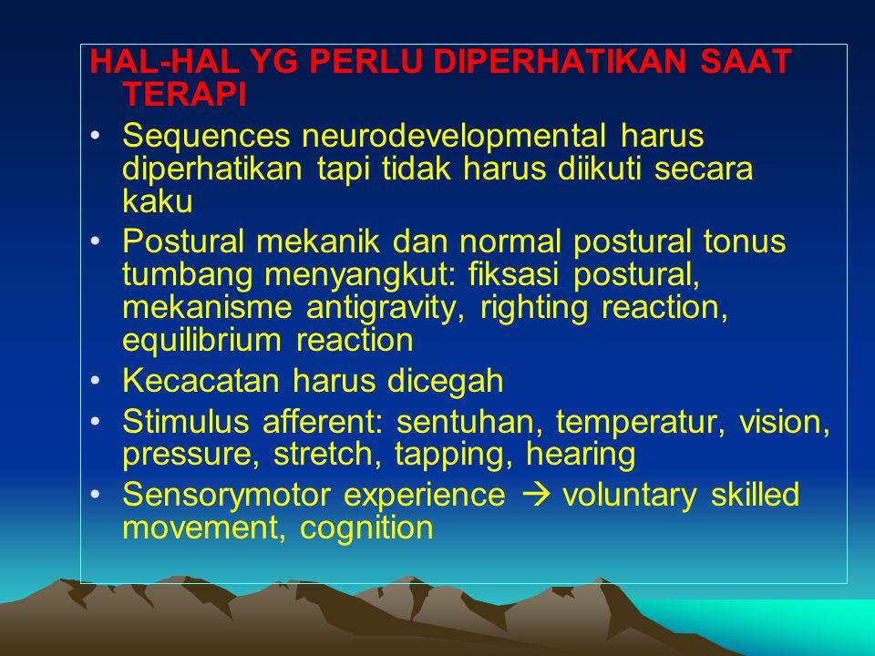 HAL-HAL YG PERLU DIPERHATIKAN SAAT TERAPI Sequences neurodevelopmental harus diperhatikan tapi tidak harus diikuti secara kaku Postural mekanik dan no