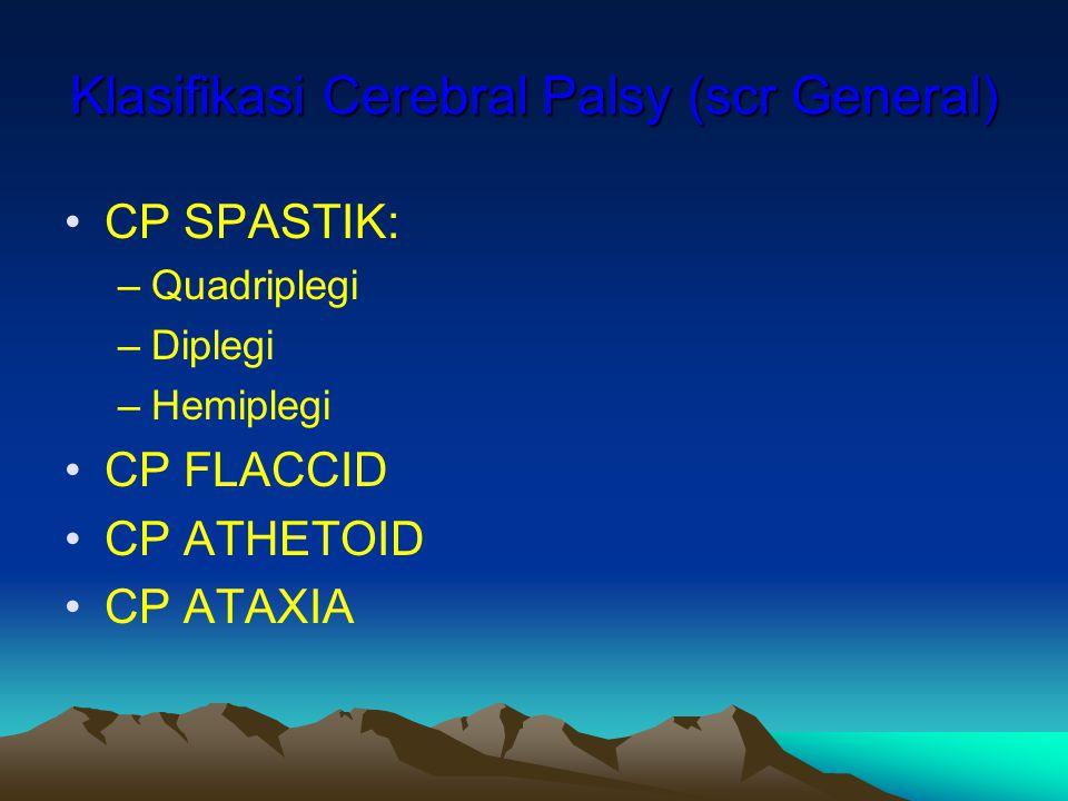Klasifikasi Cerebral Palsy (scr General) CP SPASTIK: –Quadriplegi –Diplegi –Hemiplegi CP FLACCID CP ATHETOID CP ATAXIA