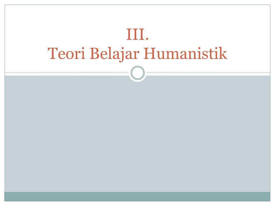 III. Teori Belajar Humanistik
