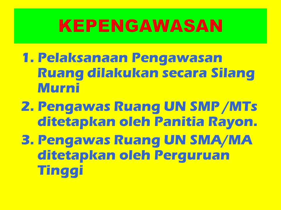 1. Pelaksanaan Pengawasan Ruang dilakukan secara Silang Murni 2. Pengawas Ruang UN SMP /MTs ditetapkan oleh Panitia Rayon. 3. Pengawas Ruang UN SMA/MA