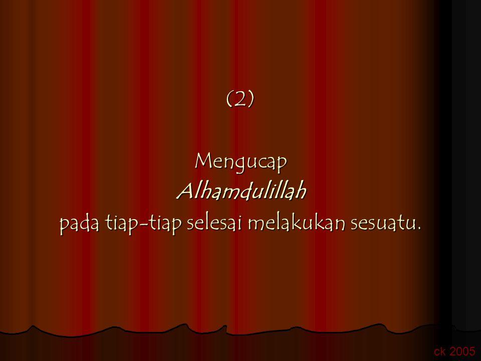 (3)Mengucap Astagfirullah Astagfirullah jika lidah terselip perkataan yang tidak patut. ck 2005