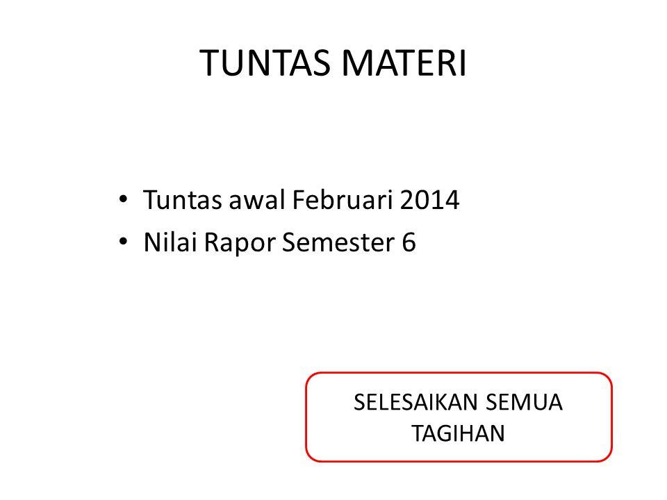 TUNTAS MATERI Tuntas awal Februari 2014 Nilai Rapor Semester 6 SELESAIKAN SEMUA TAGIHAN