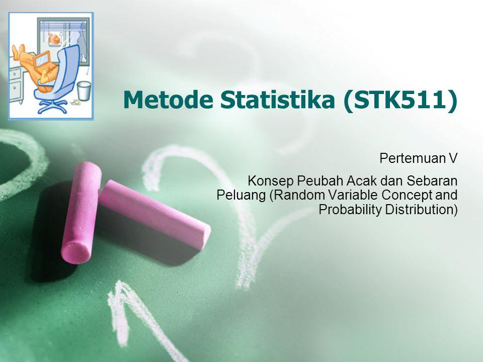 Metode Statistika (STK511) Pertemuan V Konsep Peubah Acak dan Sebaran Peluang (Random Variable Concept and Probability Distribution)