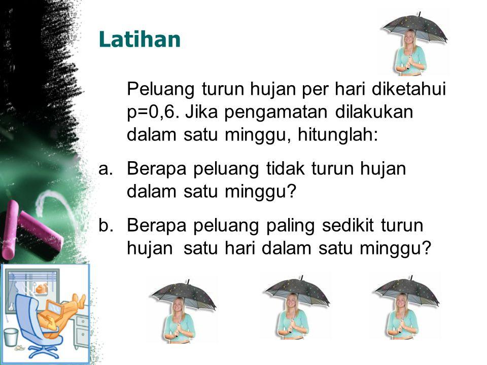 Latihan Peluang turun hujan per hari diketahui p=0,6. Jika pengamatan dilakukan dalam satu minggu, hitunglah: a.Berapa peluang tidak turun hujan dalam