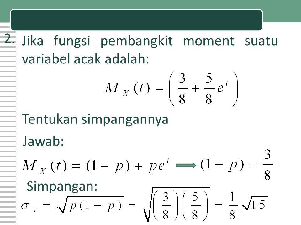 2. Jika fungsi pembangkit moment suatu variabel acak adalah: Tentukan simpangannya Jawab: Simpangan:
