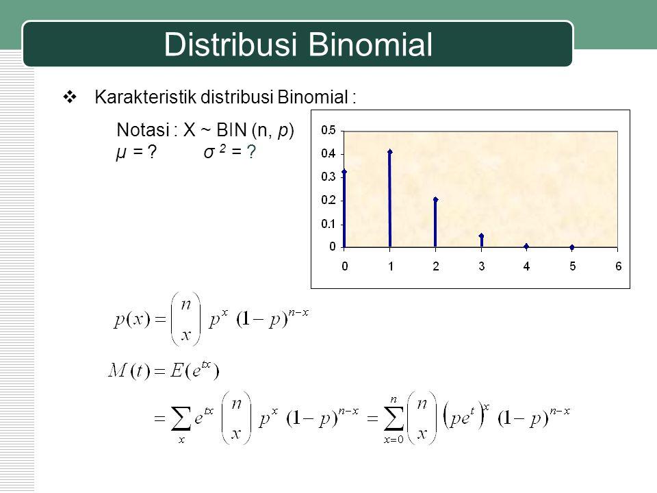 Distribusi Binomial  Karakteristik distribusi Binomial : Notasi : X ~ BIN (n, p) µ = ? σ 2 = ?