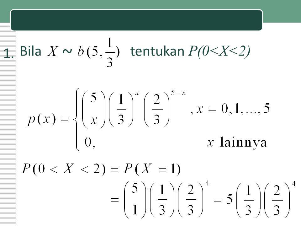 Contoh: 1. Bila tentukan P(0<X<2) ~