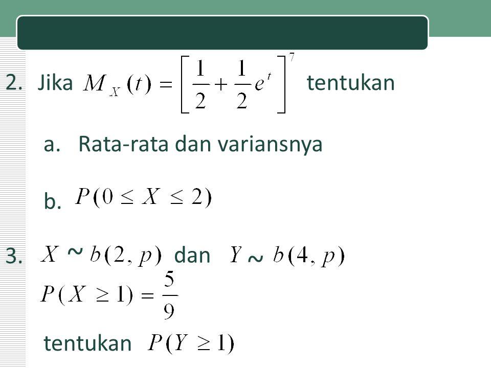2. Jika tentukan a.Rata-rata dan variansnya b. 3. dan tentukan ~ ~