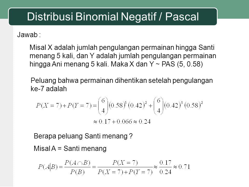 Distribusi Binomial Negatif / Pascal Jawab : Misal X adalah jumlah pengulangan permainan hingga Santi menang 5 kali, dan Y adalah jumlah pengulangan p