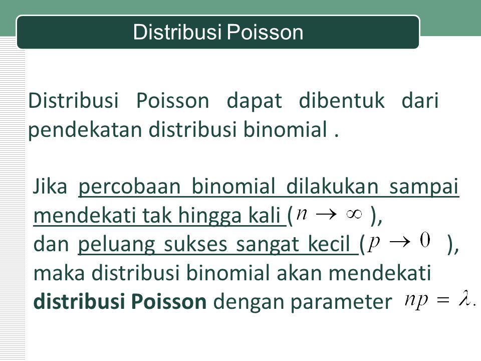 Distribusi Poisson Jika percobaan binomial dilakukan sampai mendekati tak hingga kali ( ), dan peluang sukses sangat kecil ( ), maka distribusi binomi