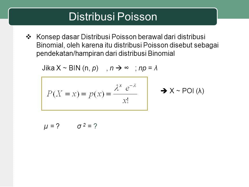 Distribusi Poisson  Konsep dasar Distribusi Poisson berawal dari distribusi Binomial, oleh karena itu distribusi Poisson disebut sebagai pendekatan/h