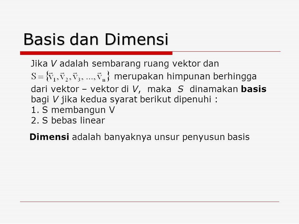 Basis dan Dimensi Jika V adalah sembarang ruang vektor dan dari vektor – vektor di V, maka S dinamakan basis bagi V jika kedua syarat berikut dipenuhi
