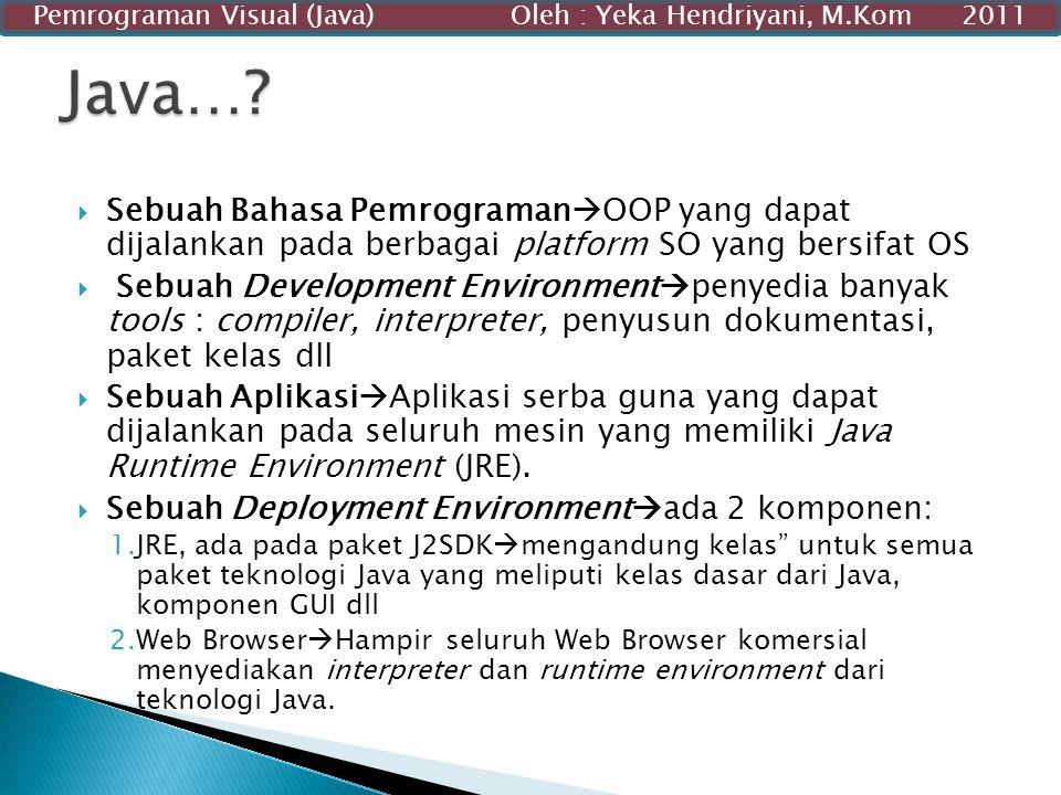  Sebuah Bahasa Pemrograman  OOP yang dapat dijalankan pada berbagai platform SO yang bersifat OS  Sebuah Development Environment  penyedia banyak