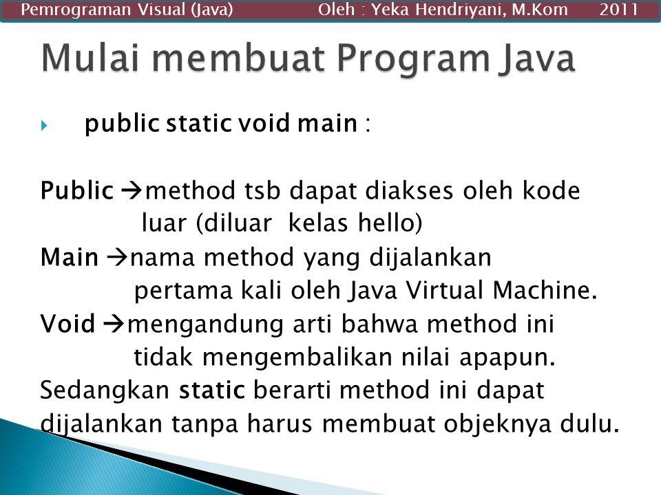  public static void main : Public  method tsb dapat diakses oleh kode luar (diluar kelas hello) Main  nama method yang dijalankan pertama kali oleh
