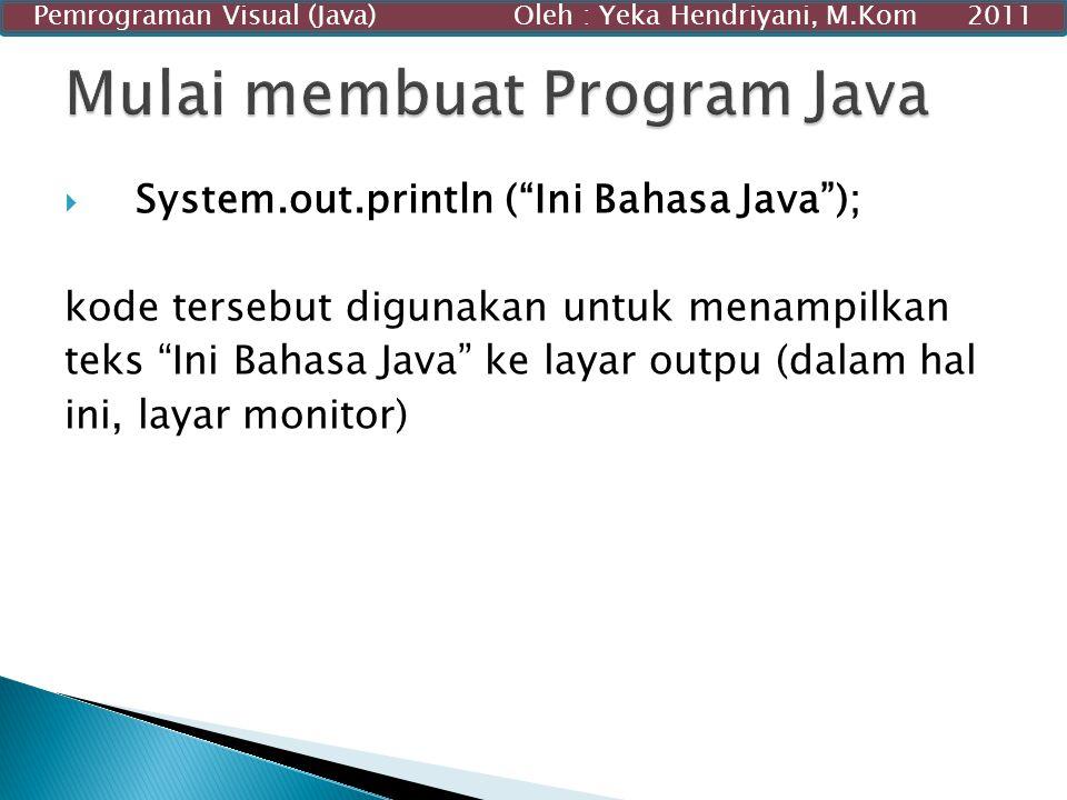 """ System.out.println (""""Ini Bahasa Java""""); kode tersebut digunakan untuk menampilkan teks """"Ini Bahasa Java"""" ke layar outpu (dalam hal ini, layar monito"""