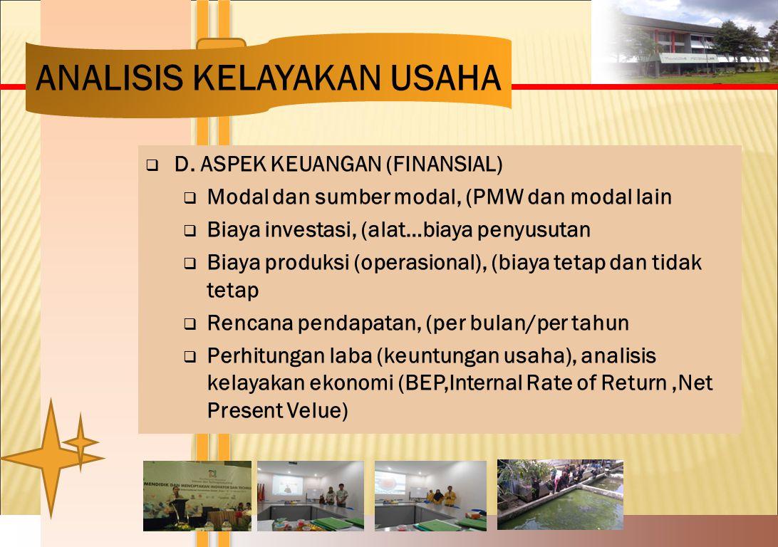  D. ASPEK KEUANGAN (FINANSIAL)  Modal dan sumber modal, (PMW dan modal lain  Biaya investasi, (alat…biaya penyusutan  Biaya produksi (operasional)