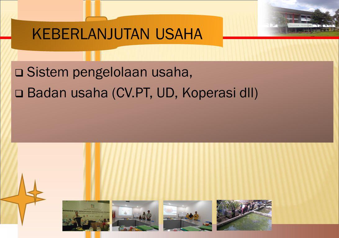 2 KEBERLANJUTAN USAHA  Sistem pengelolaan usaha,  Badan usaha (CV.PT, UD, Koperasi dll)