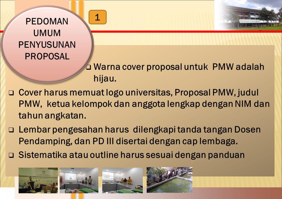  Warna cover proposal untuk PMW adalah hijau.  Cover harus memuat logo universitas, Proposal PMW, judul PMW, ketua kelompok dan anggota lengkap deng