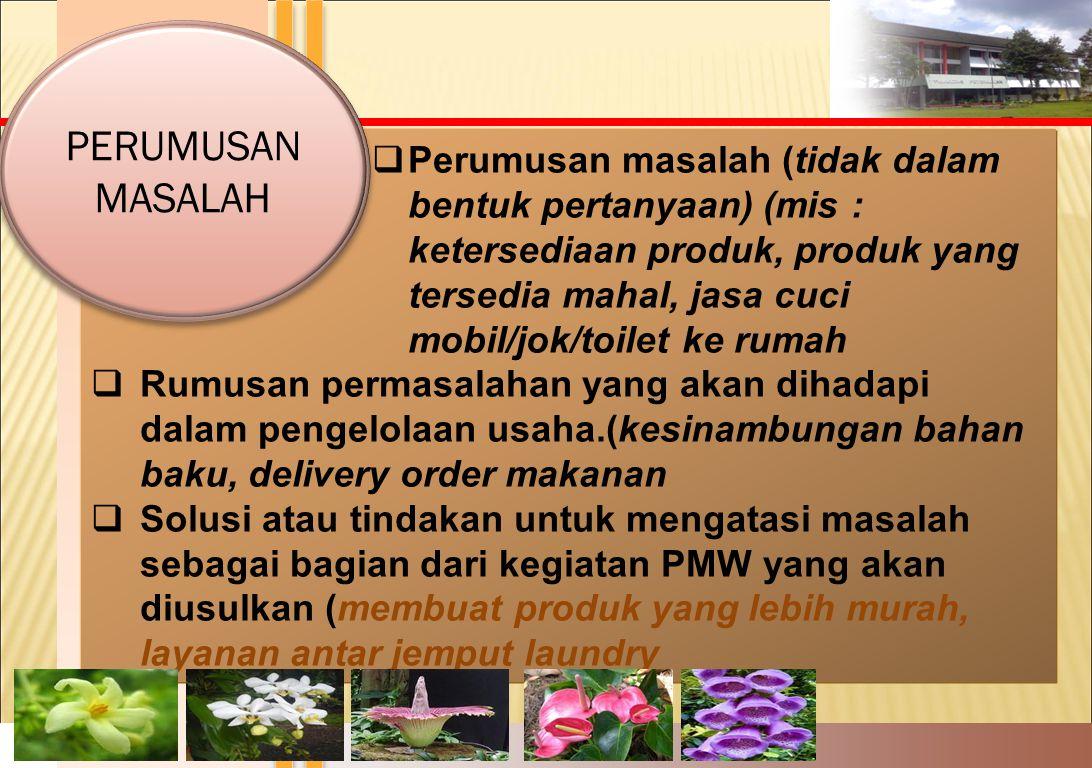  Perumusan masalah (tidak dalam bentuk pertanyaan) (mis : ketersediaan produk, produk yang tersedia mahal, jasa cuci mobil/jok/toilet ke rumah  Rumu
