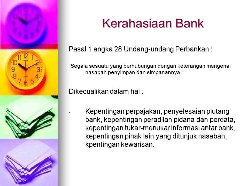 """Kerahasiaan Bank Pasal 1 angka 28 Undang-undang Perbankan : """"Segala sesuatu yang berhubungan dengan keterangan mengenai nasabah penyimpan dan simpanan"""