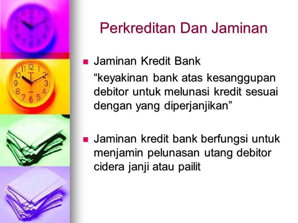 """Perkreditan Dan Jaminan Jaminan Kredit Bank Jaminan Kredit Bank """"keyakinan bank atas kesanggupan debitor untuk melunasi kredit sesuai dengan yang dipe"""