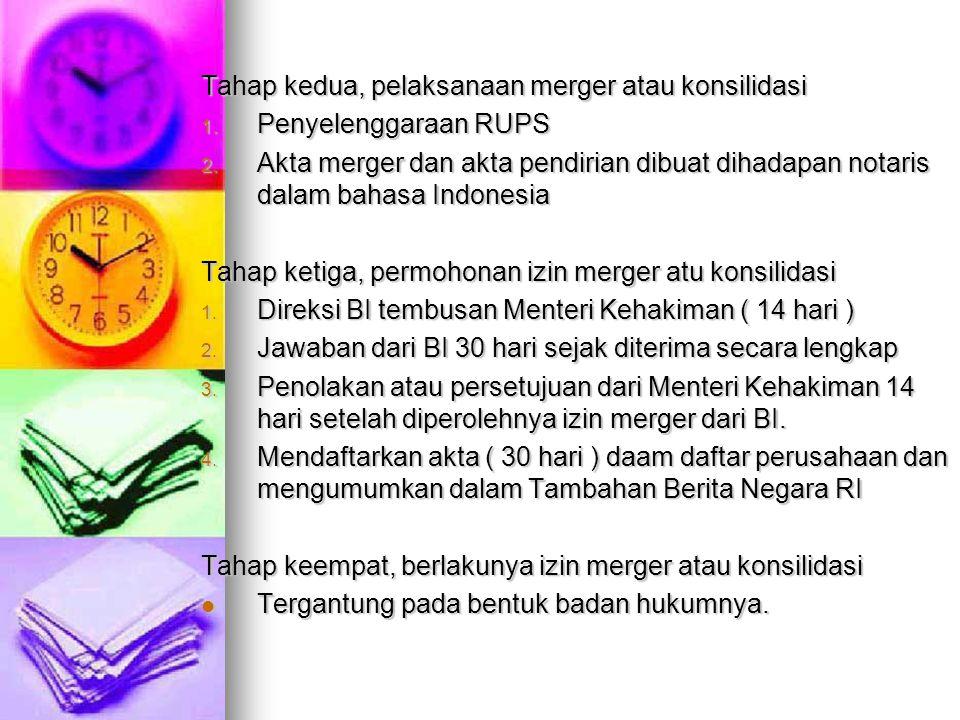 Tahap kedua, pelaksanaan merger atau konsilidasi 1. Penyelenggaraan RUPS 2. Akta merger dan akta pendirian dibuat dihadapan notaris dalam bahasa Indon