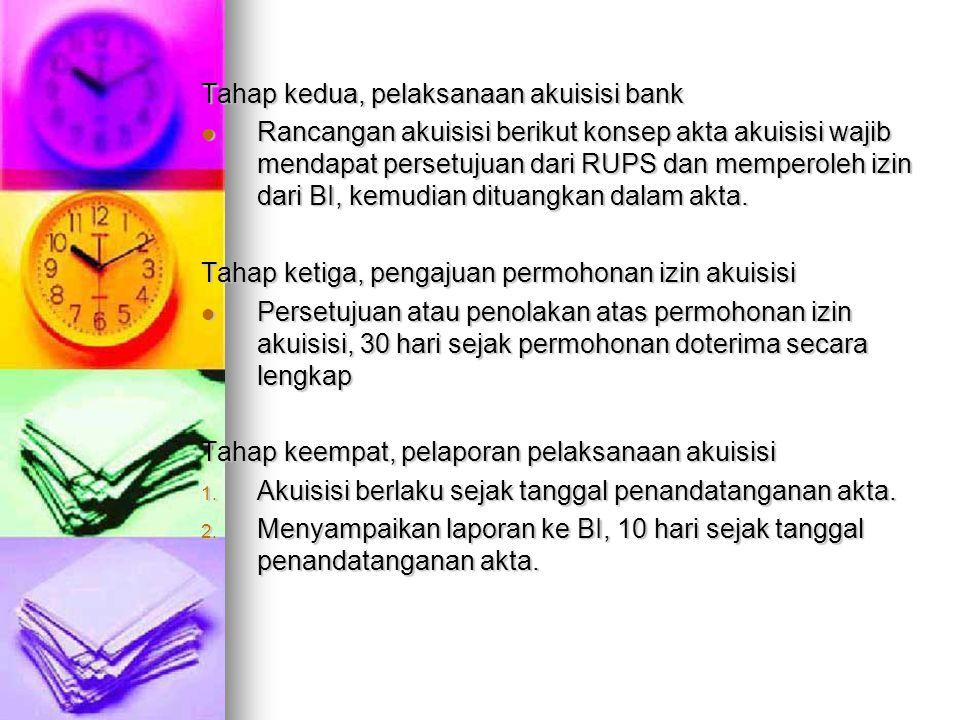 Tahap kedua, pelaksanaan akuisisi bank Rancangan akuisisi berikut konsep akta akuisisi wajib mendapat persetujuan dari RUPS dan memperoleh izin dari B