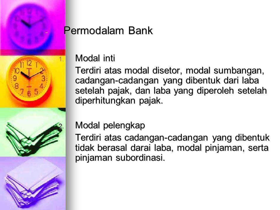 - Permodalam Bank 1. Modal inti Terdiri atas modal disetor, modal sumbangan, cadangan-cadangan yang dibentuk dari laba setelah pajak, dan laba yang di