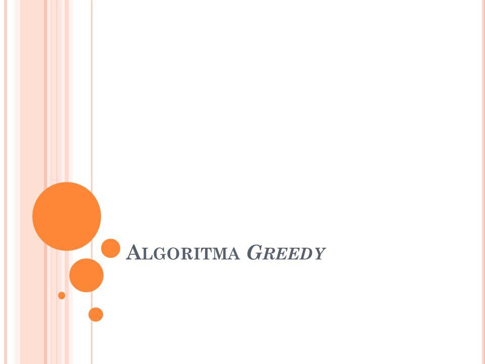 Skema umum algoritma greedy :  Pada akhir setiap lelaran, solusi yang terbentuk adalah optimum lokal.