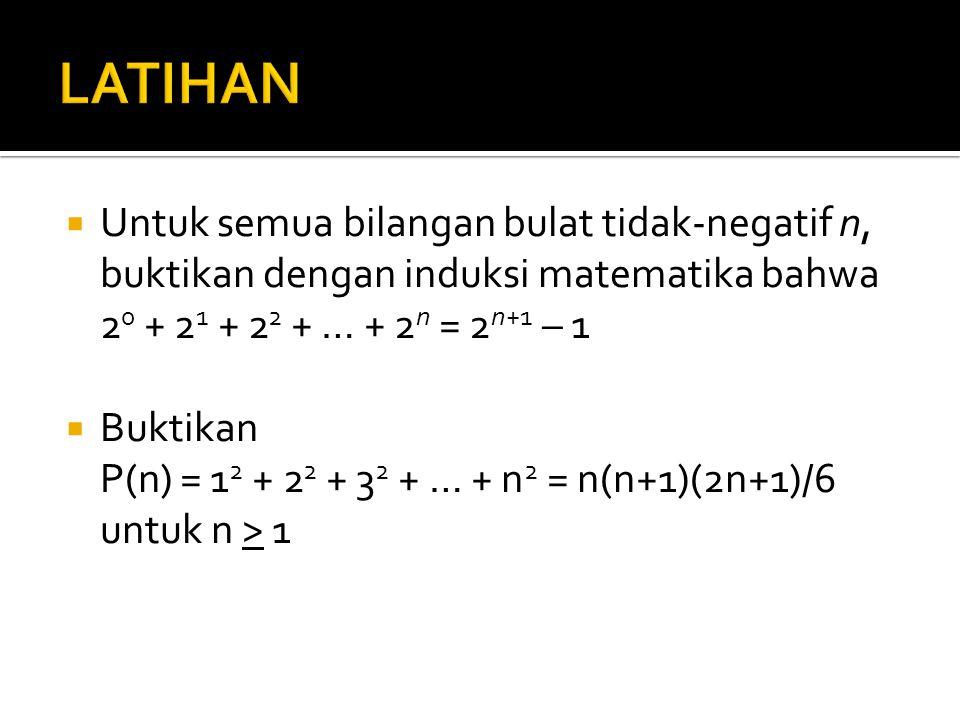  Untuk semua bilangan bulat tidak-negatif n, buktikan dengan induksi matematika bahwa 2 0 + 2 1 + 2 2 + … + 2 n = 2 n+1 – 1  Buktikan P(n) = 1 2 + 2