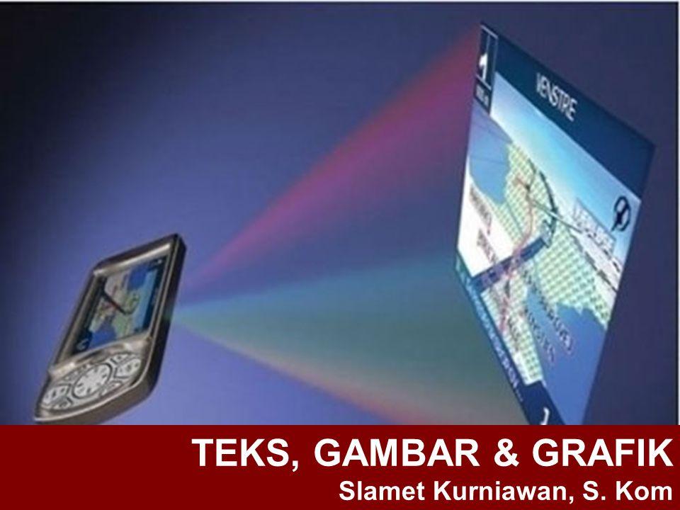 TEKS, GAMBAR & GRAFIK Slamet Kurniawan, S. Kom