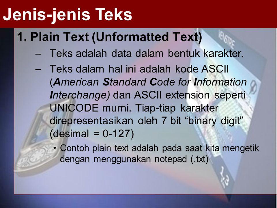 1. Plain Text (Unformatted Text) –Teks adalah data dalam bentuk karakter. –Teks dalam hal ini adalah kode ASCII (American Standard Code for Informatio