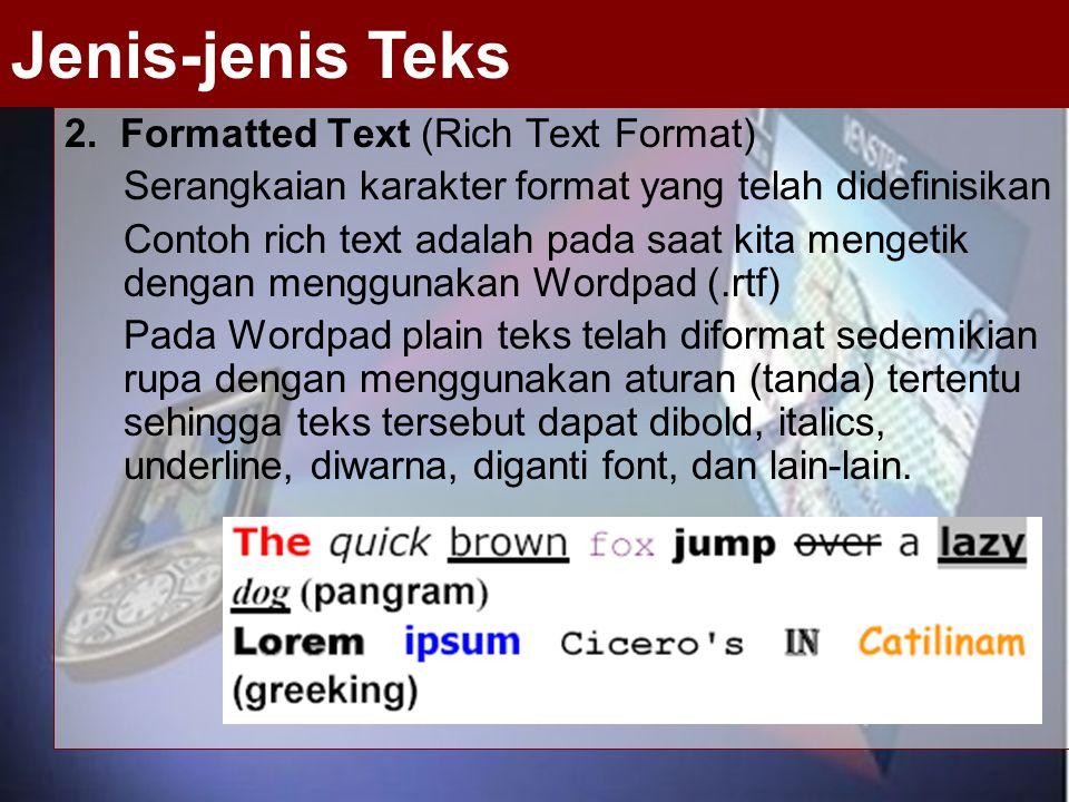 2. Formatted Text (Rich Text Format) Serangkaian karakter format yang telah didefinisikan Contoh rich text adalah pada saat kita mengetik dengan mengg