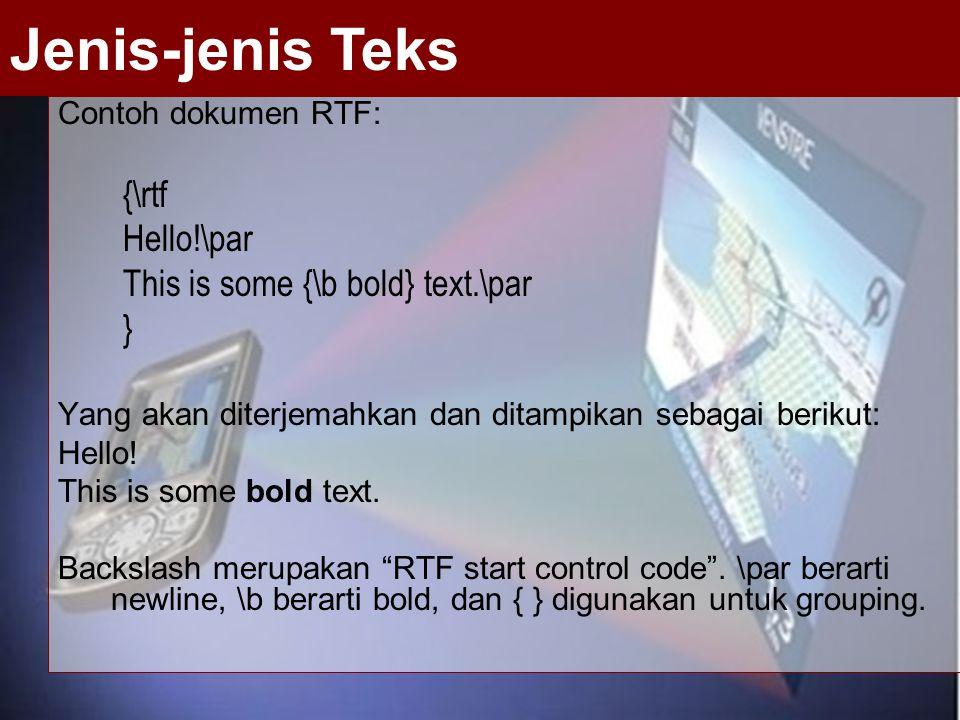 Contoh dokumen RTF: {\rtf Hello!\par This is some {\b bold} text.\par } Yang akan diterjemahkan dan ditampikan sebagai berikut: Hello! This is some bo