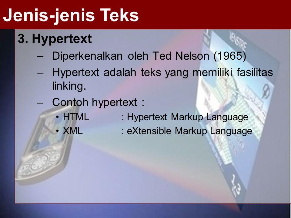 3. Hypertext –Diperkenalkan oleh Ted Nelson (1965) –Hypertext adalah teks yang memiliki fasilitas linking. –Contoh hypertext : HTML : Hypertext Markup