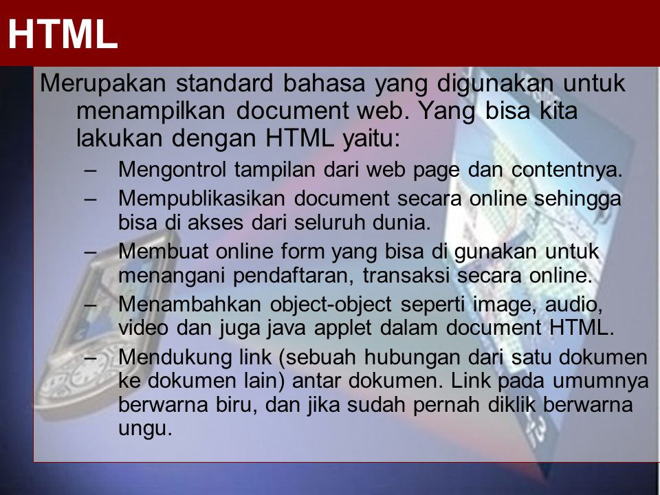 Merupakan standard bahasa yang digunakan untuk menampilkan document web. Yang bisa kita lakukan dengan HTML yaitu: –Mengontrol tampilan dari web page