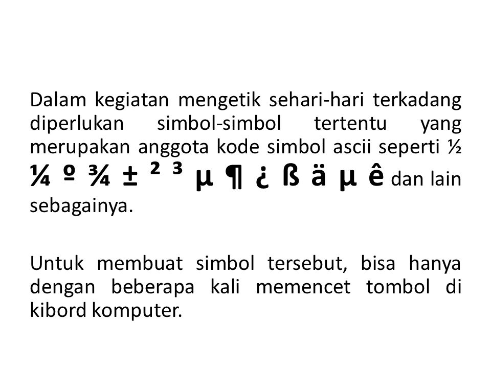 Dalam kegiatan mengetik sehari-hari terkadang diperlukan simbol-simbol tertentu yang merupakan anggota kode simbol ascii seperti ½ ¼ º ¾ ± ² ³ μ ¶ ¿ ß